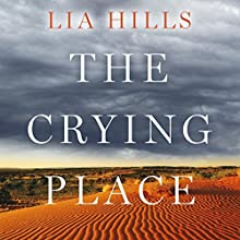 The Crying Place Audiobook by Lia Hills Narrated by Mark Coles Smith