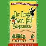 The Frogs Wore Red Suspenders | Jack Prelutsky