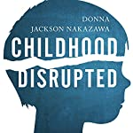 Childhood Disrupted: How Your Biography Becomes Your Biology, and How You Can Heal | Donna Jackson Nakazawa