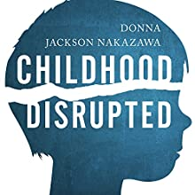 Childhood Disrupted: How Your Biography Becomes Your Biology, and How You Can Heal (       UNABRIDGED) by Donna Jackson Nakazawa Narrated by Callie Beaulieu