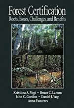 Forest Certification Roots Issues Challenges and Benefits