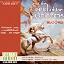 Into the Land of the Unicorns: The Unicorn Chronicles, Book 1 (       UNABRIDGED) by Bruce Coville Narrated by Bruce Coville