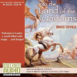Into the Land of the Unicorns: The Unicorn Chronicles, Book 1 | [Bruce Coville]