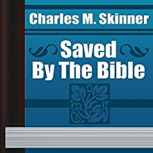 Charles M. Skinner: Saved by the Bible (       UNABRIDGED) by Charles M. Skinner Narrated by Anastasia Bertollo