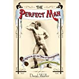 The Perfect Man: The Muscular Life and Times of Eugen Sandow, Victorian Strongmanby David Waller