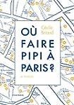 O� faire pipi � Paris? [nouvelle �dit...
