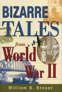 Bizarre Tales from World War II by