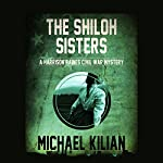 The Shiloh Sisters: The Harrison Raines Civil War Mysteries | Michael Kilian