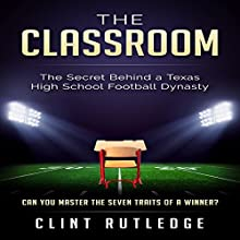 The Classroom: The Secret Behind a Texas High School Football Dynasty | Livre audio Auteur(s) : Clint Rutledge Narrateur(s) : Al Kessel