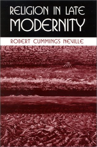 Religion in Late Modernity, ROBERT CUMMINGS NEVILLE