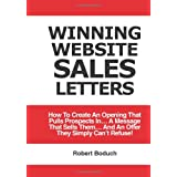 Winning Website Sales Letters: How To Create An Opening That Pulls Prospects In... A Message That Sells Them... And An Offer They Simply Can't Refuse! ~ Robert D. Boduch