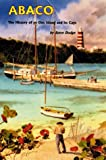 Abaco: The History of an Out Island and its Cays