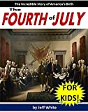 Kids History Books: The Fourth of July for Kids! The Amazing Story of Independence Day and the Birth of the United States: Childrens Educational Books