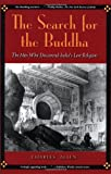 The Search for the Buddha: The Men Who Discovered India's Lost Religion (0786713747) by Allen, Charles