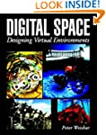 Digital Space: Designing Virtual Envi...