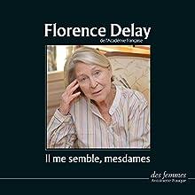 Il me semble, mesdames | Livre audio Auteur(s) : Florence Delay Narrateur(s) : Florence Delay