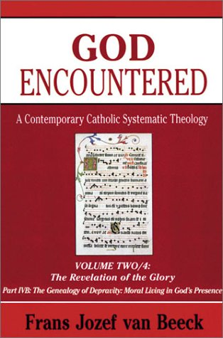 God Encountered: A Contemporary Catholic Systematic Theology (vol..2/4B) revelation of the glory, Frans Jozef Van Beeck