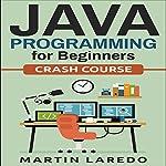 Java Programming for Beginners: Crash Course, Book 1 | Martin Laredo