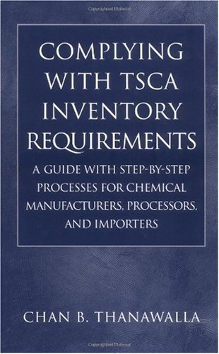 Complying with TSCA Inventory Requirements: A Guide with Step-by-Step Processes for Chemical Manufacturers, Processors, and Importers