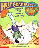 First Graders From Mars: Episode #02: The Problem With Pelly (0439367840) by Corey, Shana