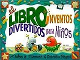 El Libro de Inventos Divertidos Para Ninos: Mas de 65 Locos y Divertidos Inventos (Spanish Edition)