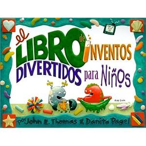 El Libro de Inventos Divertidos Para Ninos: Mas de 65 Locos y Divertidos Inventos