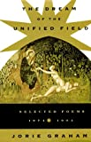 The Dream of the Unified Field: Selected Poems, 1974-1994 (0880014385) by Graham, Jorie