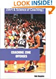 Coaching Zone Offense: Attacking Unconventional Defenses (The Art & Science of Coaching Series)