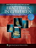Rockwood and Wilkins' Fractures in Children: Text Plus Integrated Content Website, 7th Edition