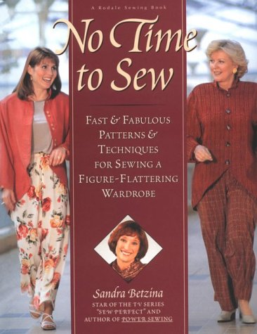 No Time to Sew : Fast & Fabulous Patterns & Techniques for Sewing a Figure-Flattering Wardrobe, SANDRA BETZINA