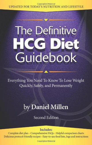 The Definitive Hcg Diet Guidebook: Everything You Need To Know To Lose Weight Quickly, Safely, And Permanently Using The Hcg Diet
