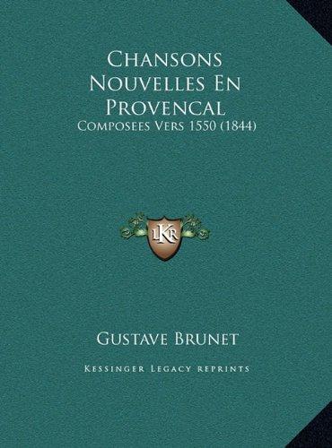Chansons Nouvelles En Provencal: Composees Vers 1550 (1844)
