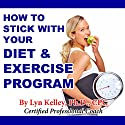 How to Stick With Your Diet and Exercise Program Audiobook by  Lyn Kelley Narrated by  Lyn Kelley
