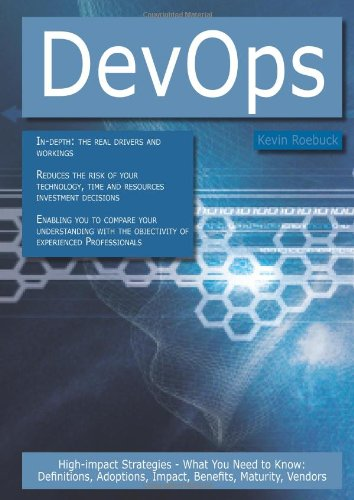 Devops: High-Impact Strategies - What You Need to Know: Definitions, Adoptions, Impact, Benefits, Maturity, Vendors