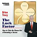 The Luck Factor: How to Take the Chance Out of Becoming a Success  by Brian Tracy Narrated by Brian Tracy
