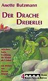 Der Drache Dreierlei: Eine märchenhafte Erzählung für Kinder ab 5 Jahren - Anette Butzmann