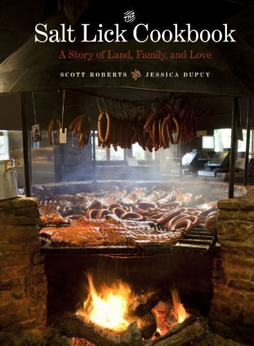 The Salt Lick Cookbook: A Story of Land, Family, and Love by Roberts, Scott, Dupuy, Jessica [25 March 2013] (Salt Lick Cookbook compare prices)