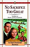img - for No Sacrifice Too Great: The Story of Ernest and Ruth Presswood (Jaffray Collection of Missionary Portraits) book / textbook / text book