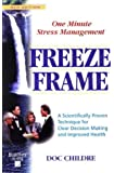 Freeze-Frame: One Minute Stress Management: A Scientifically Proven Technique for Clear Decision Making and Improved Health (Heartmath System)