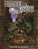 Frontier Secrets: A Storyteller Sourcebook for Werewolf: The Wild West (Werewolf: The Apocalypse Companions) (1565043413) by Dansky, Richard