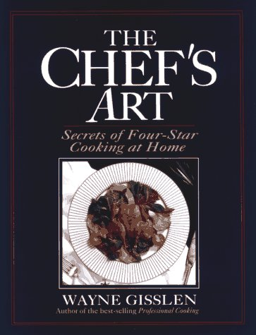 The Chef&#39;s Art: Secrets of Four-Star Cooking at Home