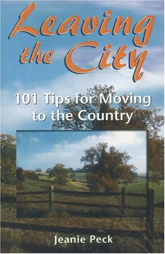 Leaving the City: 101 Tips for Moving to the Country