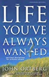The Life You've Always Wanted: Spiritual Disciplines for Ordinary People (0310250749) by Ortberg, John