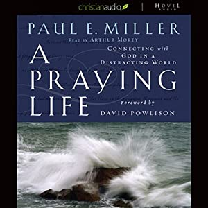 A Praying Life: Connecting with God in a Distracting World | [Paul Miller]