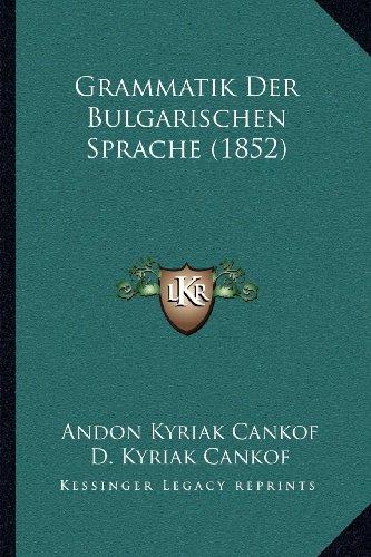 Grammatik Der Bulgarischen Sprache (1852)  [Cankof, Andon Kyriak - Cankof, D. Kyriak] (Tapa Blanda)