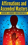 AFFIRMATIONS: ASCENDED MASTERS and Ho...