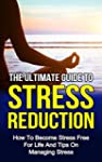Stress: The Ultimate Guide To Stress...