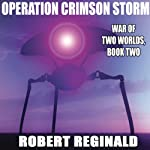 Operation Crimson Storm: War of Two Worlds, Book 2 (       UNABRIDGED) by Robert Reginald Narrated by Mike Chamberlain