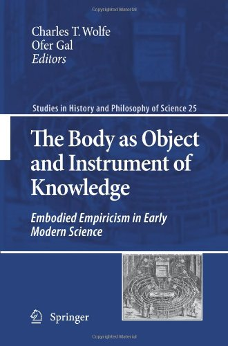 The Body As Object And Instrument Of Knowledge: Embodied Empiricism In Early Modern Science (Studies In History And Philosophy Of Science) (Volume 25)