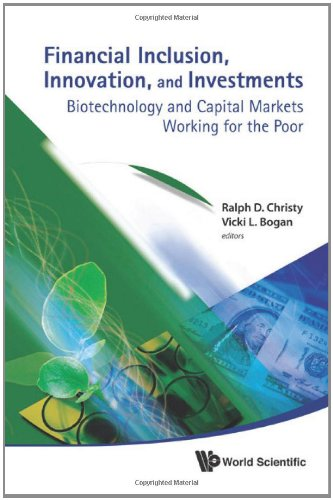 Financial Inclusion, Innovation, And Investments: Biotechnology and Capital Markets Working for the Poor